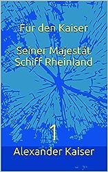 Für den Kaiser Seiner Majestät Schiff Rheinland: 1