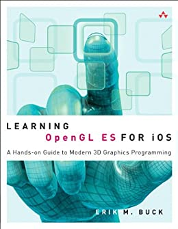 Learning OpenGL ES for iOS: A Hands-on Guide to Modern 3D Graphics Programming by [Buck, Erik]