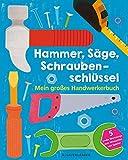 Hammer, Säge, Schraubenschlüssel Mein großes Handwerkerbuch