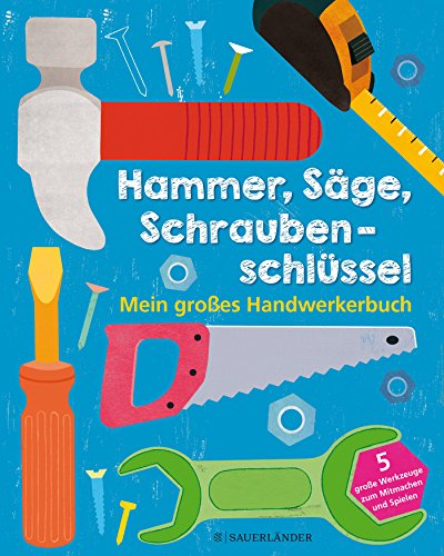 du  hammer Hammer, Säge, Schraubenschlüssel Mein großes Handwerkerbuch