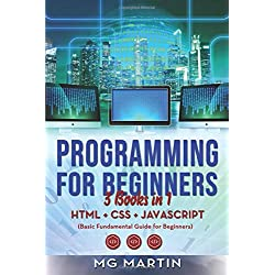 Programming for Beginners: 3 Books in 1- HTML+CSS+JavaScript (Basic Fundamental Guide for Beginners)