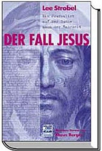 Der Fall Jesus - Ein Journalist auf der Suche nach der Wahrheit (Auf Suche Ersten Kontakt Nach Der)