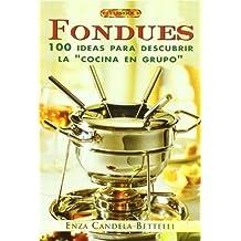 El Libro de Fondues / The Fondues Book: 100 Ideas para descubrir la cocina en grupo / 100 Ideas to Discover Cooking in Groups by Enza Candela Betelli (2005-06-30)