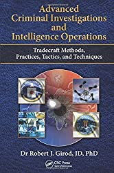 Advanced Criminal Investigations and Intelligence Operations: Tradecraft Methods, Practices, Tactics, and Techniques 1st edition by Girod, Robert J (2014) Hardcover