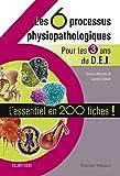 Les 6 processus physiopathologiques - Pour les 3 ans du D.E.I: L'essentiel en 200 fiches ! (French Edition)