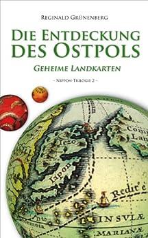 Die Entdeckung des Ostpols - Geheime Landkarten (Nippon-Trilogie 2) von [Grünenberg, Reginald]