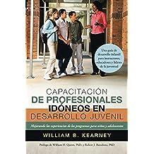 Capacitacion de Profesionales Idoneos En Desarrollo Juvenil: Mejorando Las Experiencias de Los Programas Para Ninos y Adolescentes