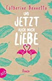 'Und jetzt auch noch Liebe: Roman' von 'Catherine Bennetto'