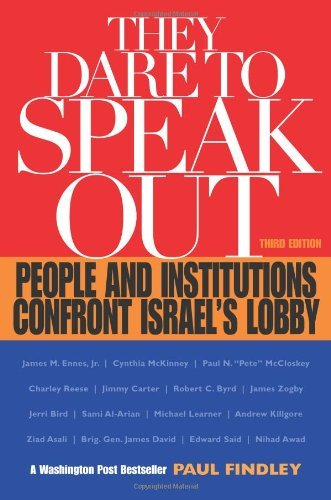 They Dare to Speak Out: People and Institutions Confront Israel's Lobby by Paul Findley (2003-05-01)