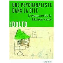 Une psychanalyste dans la cité : L'aventure de la Maison verte