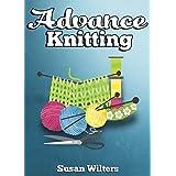 Knit: Advance Knitting ( Intarsia Knitting, Fair Isle Knitting, Advance Stitches and Fun Yarns ) (English Edition)