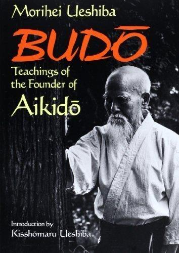 Budo: Teachings of the Founder of Aikido by Ueshiba, Morihei (2013) Paperback