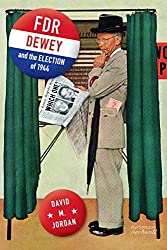 FDR, Dewey, and the Election of 1944 by David M. Jordan (2013-03-25)