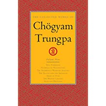 The Collected Works of Chögyam Trungpa, Volume 9: True Command - Glimpses of Realization - Shambhala Warrior Slogans - The Teacup and the Skullcup - Smile ... - The Mishap Lineage - Selected Writings