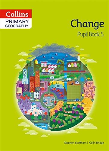 Primary Geography : Pupil Book 5 Change par  Stephen Scoffham, Colin Bridge