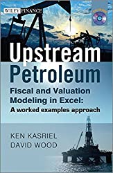 Upstream Petroleum Fiscal and Valuation Modeling in Excel: A Worked Examples Approach (The Wiley Finance Series)
