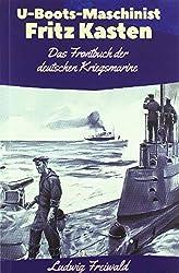 U-Boots-Maschinist Fritz Kasten: Das Frontbuch der deutschen Kriegsmarine