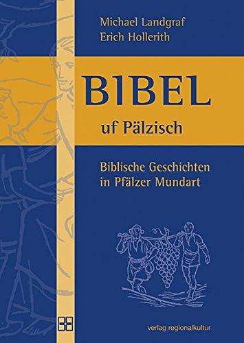 Bibel uf Pälzisch: Biblische Geschichten in Pfälzer Mundart (Veröffentlichungen des Pfälzischen Bibelvereins)
