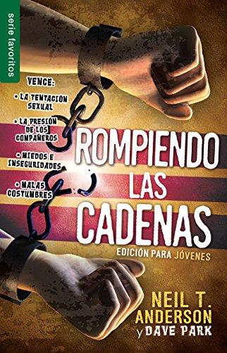 Rompiendo Las Cadenas: Edicion Para Jovenes por Neil T. Anderson