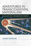 Adventures in Transcendental Materialism: Dialogues with Contemporary Thinkers (Speculative Realism)