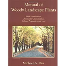 Manual of Woody Landscape Plants: Their Identification, Ornamental Characteristics, Culture, Propagation and Uses by Michael A. Dirr (1998-08-03)