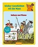 Sticker-Geschichten mit der Maus: Indianer und Piraten (Lernen mit der Maus)