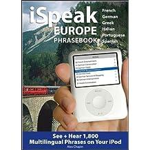 iSpeak Europe Phrasebook: See + Hear 1,800 Travel Phrases on Your iPod (iSpeak Audio Series)