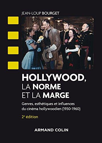 Hollywood, la norme et la marge - 2e éd. - Genres, esthétiques et influences du cinéma hollywoodien: Genres, esthétiques et influences du cinéma hollywoodien (1930-1960) par Jean-Loup Bourget