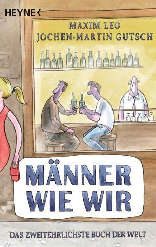 Männer wie wir: Das zweitehrlichste Buch der Welt -