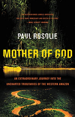 Mother of God: An Extraordinary Journey Into the Uncharted Tributaries of the Western Amazon por Paul Rosolie