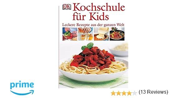 Kochschule für Kids: Leckere Rezepte aus der ganzen Welt: Amazon ... | {Kochschule für kinder 52}