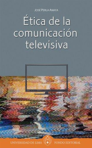 Ética de la comunicación televisiva de [Perla Anaya, José]