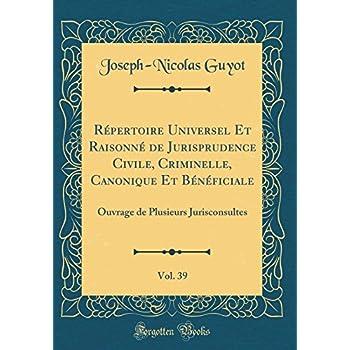 Répertoire Universel Et Raisonné de Jurisprudence Civile, Criminelle, Canonique Et Bénéficiale, Vol. 39: Ouvrage de Plusieurs Jurisconsultes (Classic Reprint)
