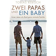 Zwei Papas und ein Baby: Unser Leben als (fast) ganz normale Familie