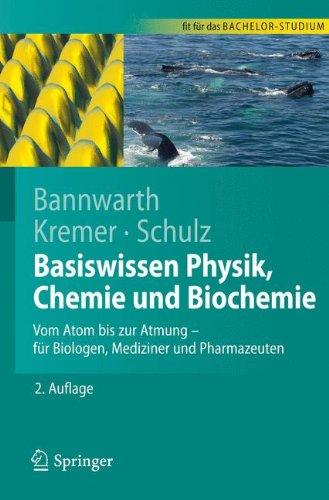 Basiswissen Physik, Chemie und Biochemie: Vom Atom bis zur Atmung - für Biologen, Mediziner und Pharmazeuten (Springer-Lehrbuch)