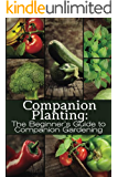 Companion Planting: The Beginner's Guide to Companion Gardening (The Organic Gardening Series Book 1) (English Edition)