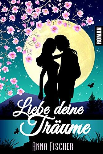 Liebe deine Träume: (Liebesroman) von [Fischer, Anna]