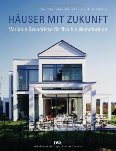 Häuser mit Zukunft: Variable Grundrisse für flexible Wohnformen
