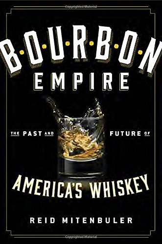 Bourbon Empire: The Past and Future of America?s Whiskey by Reid Mitenbuler (2015-05-12)