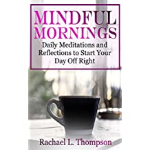 Mindful Mornings: Daily Reflections and Meditations to Start Your Day Off Right (Mindfulness for Beginners Book 2) (English Edition)