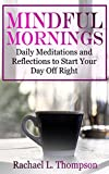 Mindful Mornings: Daily Reflections and Meditations to Start Your Day Off Right (Mindfulness for Beginners Book 2)