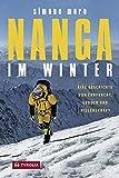 Nanga im Winter: Eine Geschichte von Ehrfurcht, Geduld und Willenskraft - Simone Moro