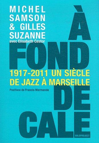 À fond de cale, un siècle de jazz à Marseille (1917-2011)