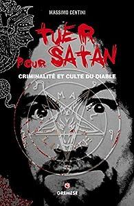 Tuer pour Satan : Criminalité et culte du diable par Massimo Centini
