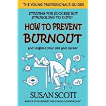 How to Prevent Burnout: and reignite your life and career (The Young Professional's Guide)