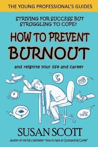 How to Prevent Burnout: and reignite your life and career (Young Professional's Guide, Band 2) - Burnout-band
