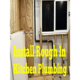 Install Rough In Kitchen Plumbing