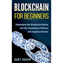 Blockchain for Beginners: Understand the Blockchain Basics and the Foundation of Bitcoin and Cryptocurrencies (English Edition)