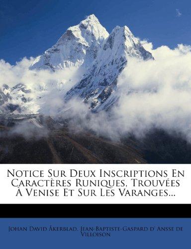 Notice Sur Deux Inscriptions En Caractères Runiques, Trouvées À Venise Et Sur Les Varanges...