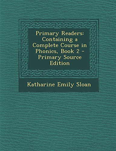 Primary Readers: Containing a Complete Course in Phonics, Book 2 - Primary Source Edition